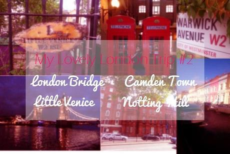 My Lovely London Trip #2: London Bridge, Camden Town, Little Venice & Notting Hill
