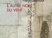 """[note lecture] Pierre Dhainaut, """"L'autre vent"""", Isabelle Lévesque"""