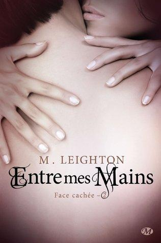 Face Cachée T.2 : Entre mes mains - M. Leighton