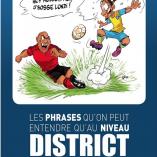Découvrez la compilation des «Phrases que l'on peut entendre qu'au niveau district»