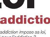 ADDICTION Quand l'addiction impose loi, quelle pour l'addiction? Christian Colbeaux