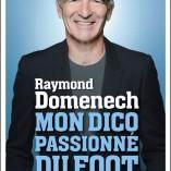 Découvrez le livre «Mon dico passionné du foot» de Raymond Domenech