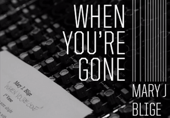 NEW MUSIC : MARY J. BLIGE – « WHEN YOU'RE GONE »