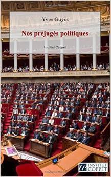 """Nos préjugés politiques"" d'Yves Guyot"