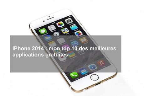 iPhone 2014 mon top 10 des meilleures applications gratuites  700x466 iPhone 2014 : mon top 10 des applications gratuites