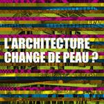 L_ARCHITECTURE_CHANGE_DE_PEAU