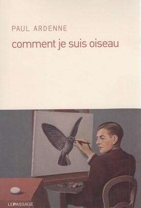 """""""Comment je suis oiseau"""" de Paul Ardenne"""