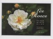 """Les roses"" Rainer Maria Rilke"