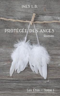 Les Élus, tome 1 : Protégée des Anges — Inès LB