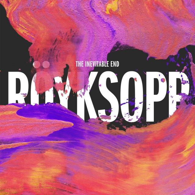 Röyksopp {The Inevitable End}