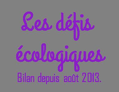Bilan des défis écologiques depuis août 2013.
