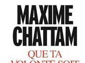 volonté soit faite Maxime Chattam