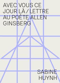 Sabine Huynh, Avec vous ce jour-là /  Lettre au poète Allen Ginsberg  par Angèle Paoli
