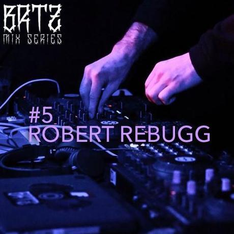 BRTZ Podcast / Mix Series #5 : Robert Rebugg