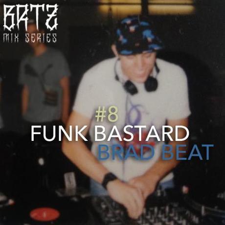 BRTZ Podcast / Mix Series #8 : Funk Bastard et Brad Beat