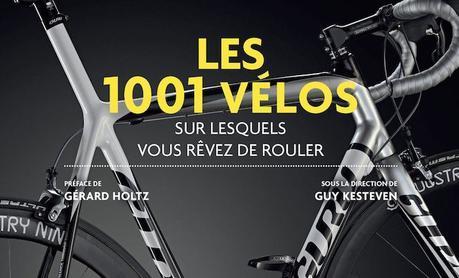 Découvrez le livre: «Les 1001 vélos sur lesquels vous rêvez de rouler»