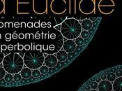 rêve d'Euclide: Promenades géométrie hyperbolique Maurice Margenstern