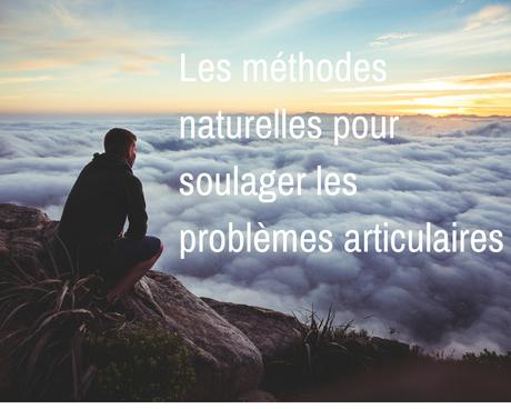 Les problèmes articulaires quelles sont les méthodes naturelles pour les soulager ?