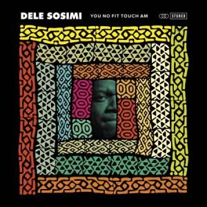 Dele Sosimi – You No Fit Touch Am