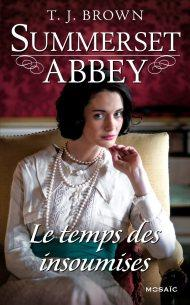 le temps des insoumises Tome 3 summerset abbey de T.J Brown