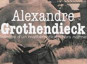 Alexandre Grothendieck Itinéraire d'un mathématicien hors normes Georges Bringuier