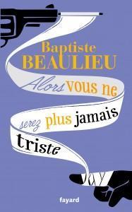 Alors vous ne serez plus jamais triste - Baptiste Beaulieu