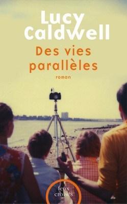 Des vies parallèles- Lucy Caldwell {18}