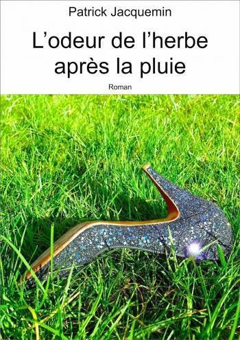 L'odeur de l'herbe après la pluie - Patrick Jacquemin
