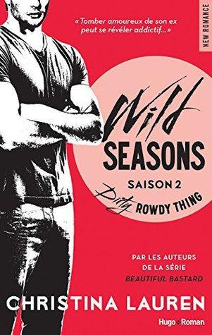 Wild Seasons T.2 : Dirty Rowdy Thing - Christina Lauren