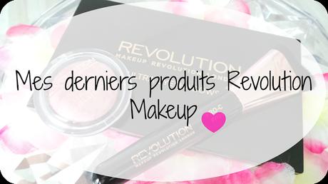 Mes derniers produits Revolution Makeup