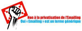 Signez la pétition : Non à la privatisation de l'Emailing - Oui « Emailing » est un terme générique