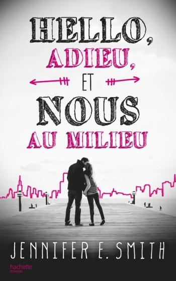 Hello, adieu, et nous au milieu - Jennifer Smith