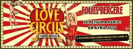 LOVE CIRCUS, La Comédie Musicale fait son grand retour à Paris le 21 avril 2016 !