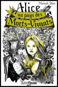 Alice au pays des morts-vivants de Mainak Dhar