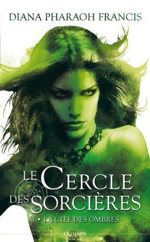Le Cercle des Sorcières T.3 : La Cité des Ombres - Diana Pharaoh Francis