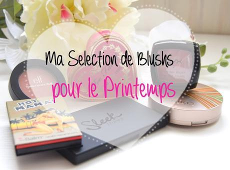 Ma Selection de Blushs pour le Printemps!