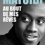 Découvrez le livre de Blaise Matuidi: «Au bout de mes rêves»