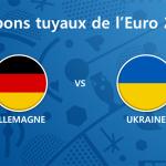 Les tuyaux de l'Euro 2016 – Allemagne vs Ukraine