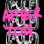 Pulp {After You}