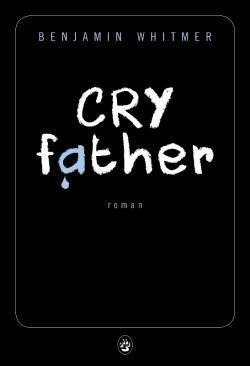 Cry father, le nouveau roman de Benjamin Whitmer