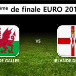 8ème de finale : Pays de Galles Irlande du Nord