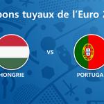 Les tuyaux de l'Euro 2016 – Hongrie vs Portugal
