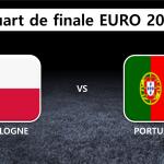 Quart de finale : Pologne Portugal
