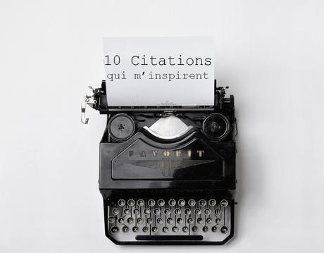 10 citations qui m'inspirent