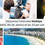 L'interview Welkeys, Le Brésil vue par un local, les bons Plans JO !