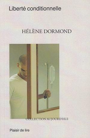 Liberté conditionnelle, d'Hélène Dormond