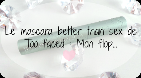 Le mascara better than sex de Too faced : Mon flop...
