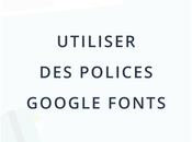 Utiliser polices Google Fonts