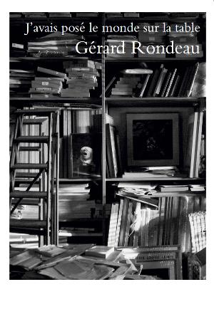Gérard Rondeau - J'avais posé le monde sur la table