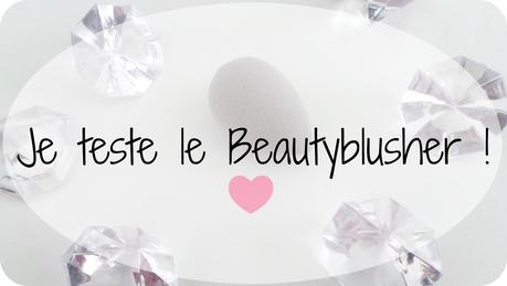 Je teste le Beautyblusher !
